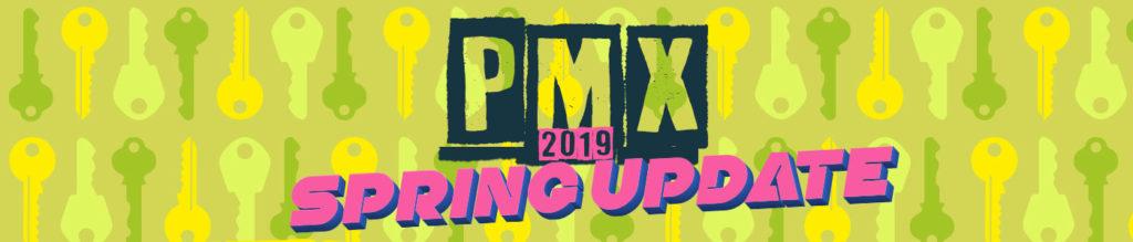 PMX 2019: Spring Update