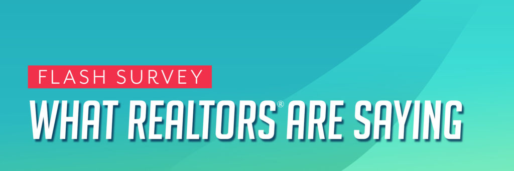 Flash Survey: What REALTORS® Are Saying