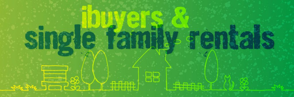 Investors and iBuyers: What to Expect in the Single-Family Rental Market